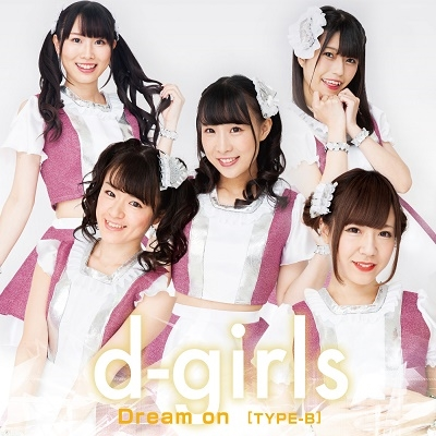 d-girls/Dream on<TYPE-B>[FDCD-9]