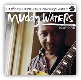 Can't Be Satisfied: The Very Best Of Muddy Waters 1947 ? 1975 CD