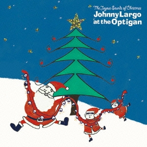 Johnny Largo/ザ・ジョイアス・サウンズ・オブ・クリスマス:ジョニー・ラルゴ・アット・ジ・オプティガン[SBCD-1006]
