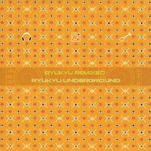 琉球アンダーグラウンド/RYUKYU REMIXED [RES-81]