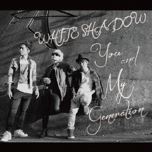 WHITE SHADOW/You/My generation[WSRD-0001]