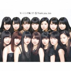15 Thank you, too [CD+Blu-ray Disc]<初回生産限定盤>