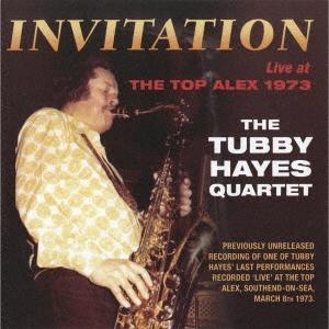 Tubby Hayes Quartet/インヴィテーション〜ライヴ・アット・ザ・トップ・アレックス1973<完全限定生産盤>[CDSOL-45806]