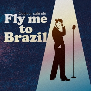 Couleur cafe ole Fly me to Brazil[LRTCD-071]