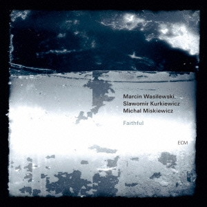 Marcin Wasilewski Trio/フェイスフル [UCCE-9314]