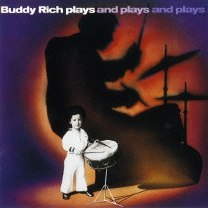 Buddy Rich/プレイズ・アンド・プレイズ・アンド・プレイズ<期間生産限定スペシャルプライス盤>[SICJ-54]
