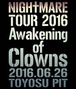 NIGHTMARE (J-Pop)/NIGHTMARE TOUR 2016 Awakening of Clowns 2016.06.26 TOYOSU PIT<通常版>[YIXQ-10389]