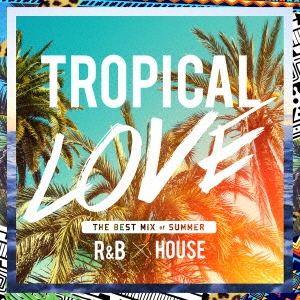 RedFoo/TROPICAL LOVE THE BEST MIX of SUMMER R&B × HOUSE[LEXCD-17011]