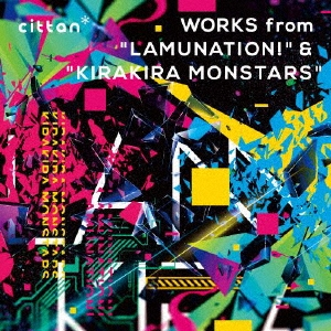 "cittan* WORKS from ""LAMUNATION!"" & ""KIRAKIRA MONSTARS"" CD"