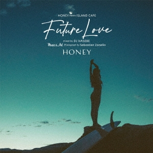 HONEY meets ISLAND CAFE Future Love mixed by DJ HASEBE