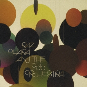 Raz Ohara &The Odd Orchestra/ラズ・オハラ・アンド・ジ・オッド・オーケストラ[PCD-93120]