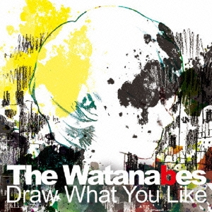 The Watanabes/Draw What You Like[BBRJ-016]