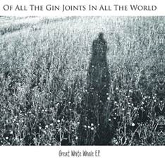 OF ALL THE GIN JOINTS IN ALL THE WORLD/Great White Whale E.P.[OGJA-0001]