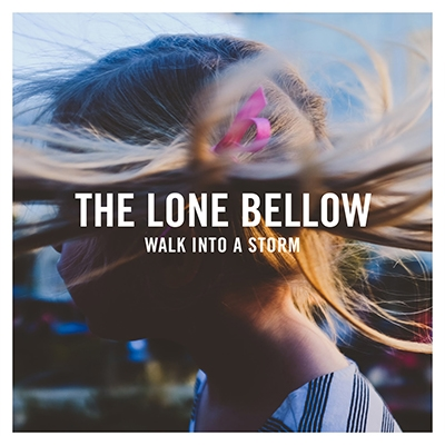 The Lone Bellow/Walk Into A Storm[88985452492]