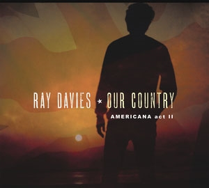 Ray Davies/Our Country: Americana Act 2[19075820052]