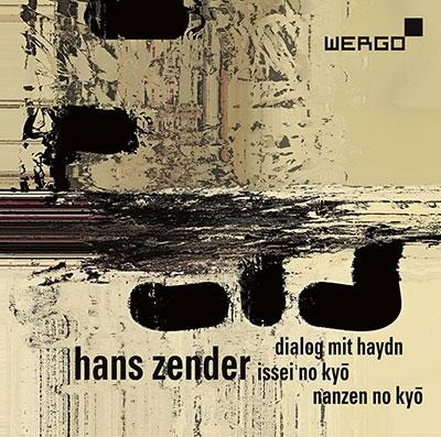 ハンス・ツェンダー/Hans Zender: Dialog mit Haydn, Issei no kyo, Nanzen no kyo [WER7339]