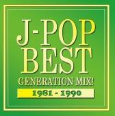 J-POP BEST GENERATION MIX!1981-1990