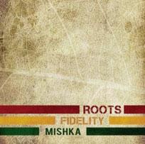 Mishka/Roots Fidelity [SRIM28]