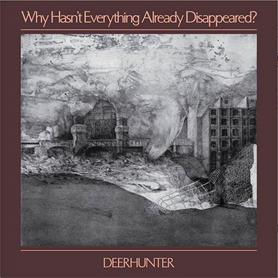 Deerhunter/Why Hasn't Everything Already Disappeared?[4AD0089CD]
