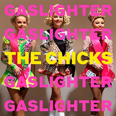 The Chicks (Dixie Chicks)/Gaslighter[19439741152]