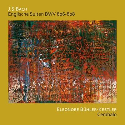 エレオノーレ・ビューラー=ケストラー/J.S.バッハ: イギリス組曲 第1番-第3番[CHA3044]