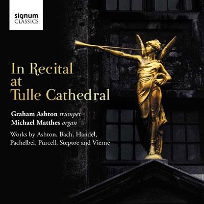 グレアム・アシュトン/In Recital at Tulle Cathedral - Ashton, Pachelbel, Purcell, Handel, etc[SIGCD306]