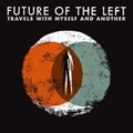 Future Of The Left/Travels With Myself And Another [526372913]