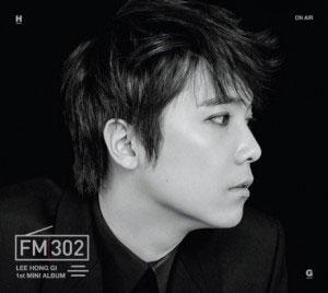 イ・ホンギ (from FTISLAND)/FM302: 1st Mini Album (Version A) (台湾独占盤) [CD+カレンダー][WMI5419692062]