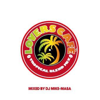 DJ Mike-Masa/LOVERS CAFE-TROPICAL BLEND MIX- Mixed by DJ Mike-Masa[FARM-0358]
