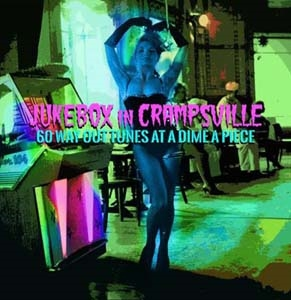 Jukebox In Crampsville: 60 Way Out Tunes At A Dime A Piece[PSALM2389D]