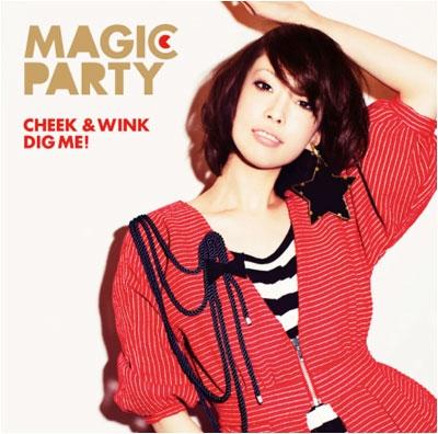 MAGIC PARTY/CHEEK &WINK / DIG ME!<タワーレコード限定>[BRCA-00004]