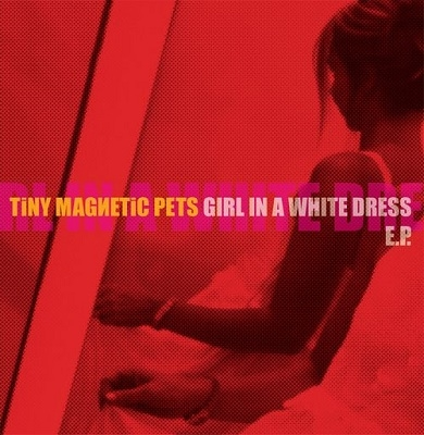 Tiny Magnetic Pets/Girl In A White Dress[BOT16CD]
