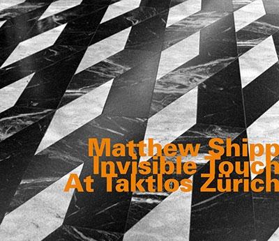 Matthew Shipp/Invisible Touch At Taktlos Zurich[HATOLOGY743]