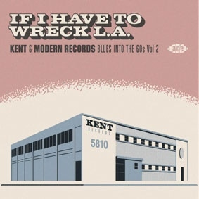 If I Have To Wreck L.A. - Kent &Modern Records Blues Into The 60s Vol. 2[CDCHD1577]