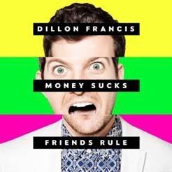 Dillon Francis/Money Sucks, Friends Rule[88875002742]