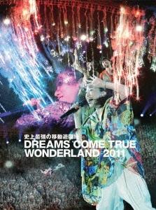 史上最強の移動遊園地 DREAMS COME TRUE WONDERLAND 2011 [3DVD+CD]<初回限定盤>