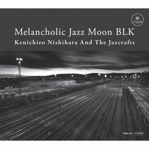 Kenichiro Nishihara &The Jazcrafts/Melancholic Jazz Moon BLK[FAMC-105]