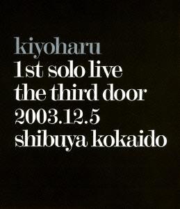 清春/kiyoharu 1st solo live the third door 2003.12.5 shibuya kokaido [UPXY-6005]