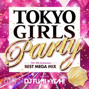 DJ FUMI★YEAH!/TOKYO GIRLS Party TGC 10th Anniversary BEST MEGA MIX mixed by DJ FUMI★YEAH! [UICZ-1591]