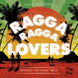 Ragga Ragga Lovers -Sweet Sunset Mix- mixed by DJ TOSHIYA CD