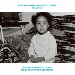 RELAXIN' WITH JAPANESE LOVERS VOLUME 6 WE LOVE JAPANESE LOVERS MORE THAN EVER SELECTIONS<完全生産限定盤>