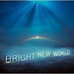 BRIGHT NEW WORLD<通常盤/初回限定仕様> CD