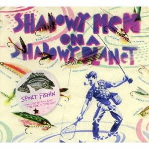 Shadowy Men On A Shadowy Planet/スポーツ・フィッシング:ザ・ルアー・オブ・ザ・ベイト、ザ・ラック・オブ・ザ・フック [CDYEP-2465J]