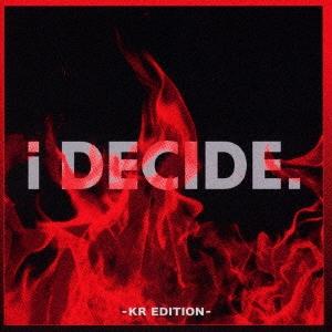 i DECIDE -KR EDITION- [CD+DVD] CD