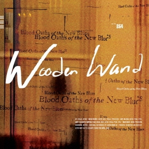 Wooden Wand/ブラッド・オースズ・オブ・ザ・ニュー・ブルース [FIREDU-264]