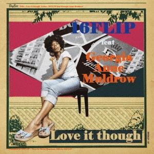 16FLIP/Love it though feat. Georgia Anne Muldrow<完全限定生産盤>[P7-6240]