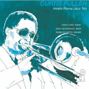 Curtis Fuller/ミーツ・ローマ・ジャズ・トリオ<期間限定価格盤>[UVJZ-20130]