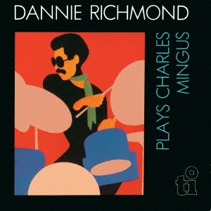 Dannie Richmond & The Last Mingus Band/プレイズ・チャールズ・ミンガス [CDSOL-6383]