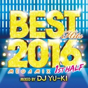 DJ YU-KI/ベスト・ヒッツ2016・メガミックス・ファースト・ハーフ[THAP-1012]