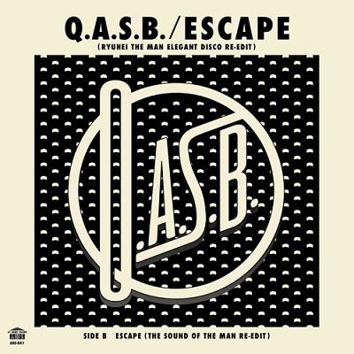 Q.A.S.B./ESCAPE (RYUHEI THE MAN ELEGANT DISCO RE-EDIT) C/W ESCAPE (THE SOUND OF THE MAN RE-EDIT)<限定盤>[AHS41]